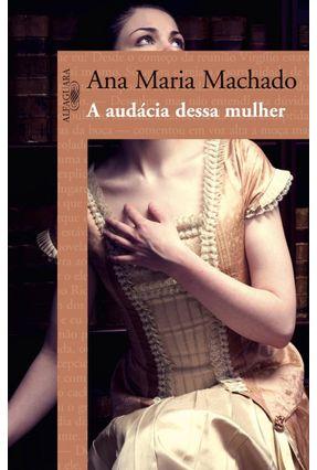 A Audácia Dessa Mulher - Machado,Ana Maria | Hoshan.org