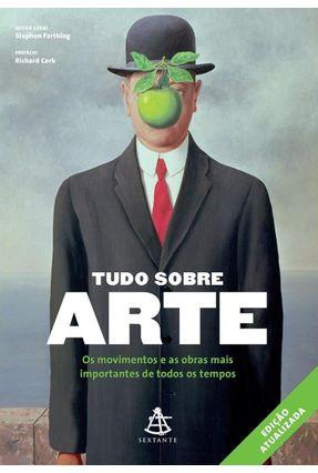 Tudo Sobre Arte - Os Movimentos E As Obras Mais Importantes De Todos Os Tempos - Farthing,Stephen Cork,Richard   Hoshan.org