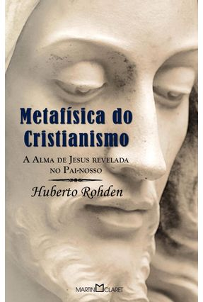 Metafísica Do Cristianismo - Col. A Obra-prima De Cada Autor - Nova Ortografia - Rohden,Huberto   Hoshan.org