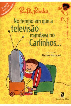 No Tempo Em Que a Televisão Mandava No Carlinhos - Série Toda Criança do Mundo - Rocha,Ruth | Hoshan.org
