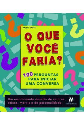 O Que Voce Faria ? - 100 Perguntas Para Iniciar Uma Conversa - Matrix,Equipe   Hoshan.org