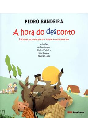 A Hora do Desconto - Fábulas Recontadas Em Versos e Comentadas - Bandeira,Pedro | Tagrny.org