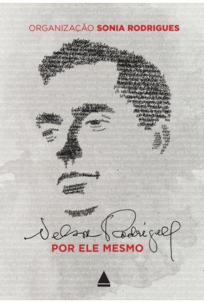 Nelson Rodrigues - Por Ele Mesmo - Rodrigues,Sônia | Hoshan.org