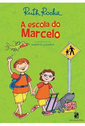 A Escola do Marcelo - Série Marcelo Marmelo Marte - Rocha,Ruth | Tagrny.org