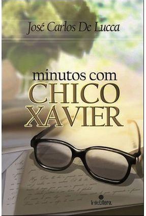 Minutos Com Chico Xavier - Lucca,José Carlos de | Tagrny.org