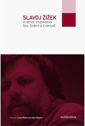 O Amor Impiedoso (ou: Sobre a Crença) - Zizek,Slavoj   Hoshan.org