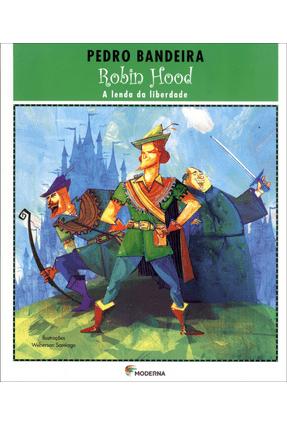 Robin Hood - a Lenda da Liberdade - Série Deixa Que Eu Conto - 2ª Ed. - Bandeira,Pedro | Hoshan.org