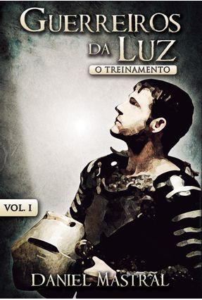 Guerreiros da Luz - Vol. I - o Treinamento - Mastral,Daniel   Hoshan.org