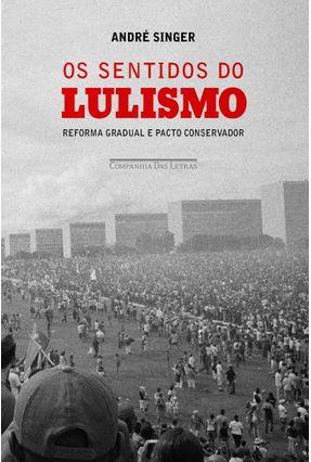 Os Sentidos do Lulismo - Singer,Andre | Nisrs.org