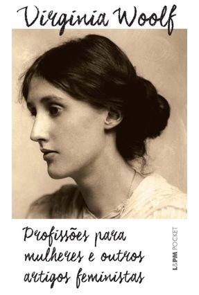 Profissões Para Mulheres e Outros Artigos Feministas - Col. L&pm Pocket - Woolf,Virginia | Nisrs.org