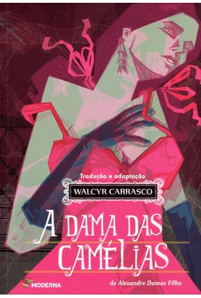 A Dama Das Camélias - Série Clássicos Universais - 2ª Ed. 2012 - Dumas Filho,Alexandre Carrasco,Walcyr pdf epub