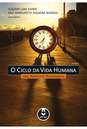 O Ciclo da Vida Humana - Uma Perspectiva Psicodinâmica - 2ª Ed. 2012 - Eizirik,Claudio Laks Bassols,Ana Margareth Siqueira   Tagrny.org