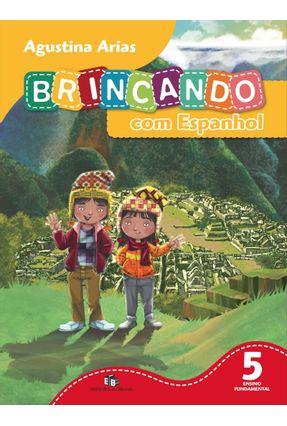 Brincando Com Espanhol - Ensino Fundamental I - 5º Ano - Arias,Agustina | Hoshan.org