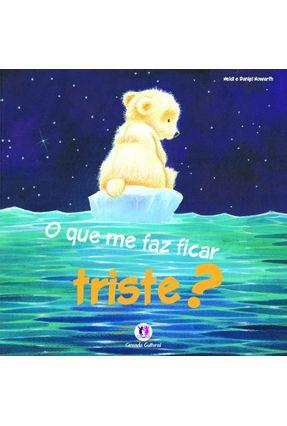 O Que Me Faz Ficar Triste? - Howarth,Heidi | Nisrs.org