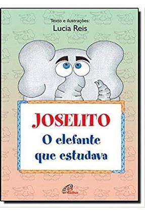 Joselito, o Elefante Que Estudava - Reis,Lúcia | Hoshan.org