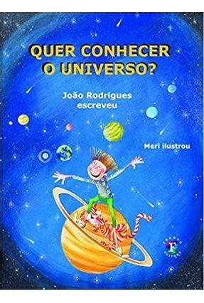 Quer Conhecer o Universo - Rodrigues,João | Tagrny.org
