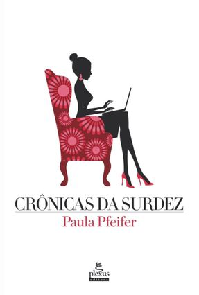 Crônicas da Surdez - Pfeifer,Paula | Hoshan.org