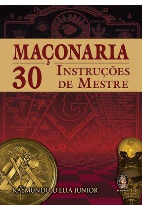 Maçonaria - 30 Instruções de Mestre - D' Elia Junior,Raymundo | Hoshan.org