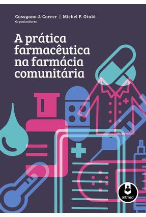 A Prática Farmacêutica na Farmácia Comunitária - Otuki,Michel F. Correr,Cassyano J. pdf epub