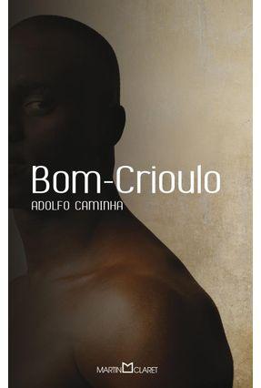 Bom - Crioulo - Col. A Obra Prima de Cada Autor - 2ª Ed. 2013 - Caminha,Adolfo pdf epub