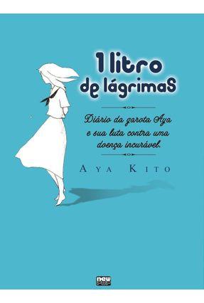 Um Litro De Lágrimas - Diário da Garota Aya e Sua Luta Contra Uma Doença Incurável - Kito,Aya | Tagrny.org