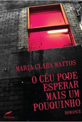 Edição antiga - O Céu Pode Esperar Mais Um Pouquinho - Mattos,Maria Clara | Tagrny.org