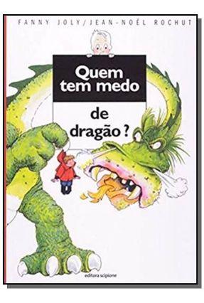 Quem Tem Medo de Dragão? - Col. Quem Tem Medo - Joly,Fanny Joly,Fanny   Nisrs.org