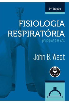 Fisiologia Respiratória - Princípios Básicos - 9ª Ed. 2013 - West,John B. | Hoshan.org