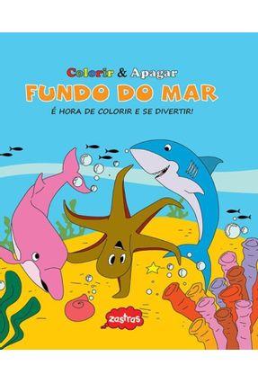 Fundo do Mar - Col. Colorir & Apagar - Editora,Zastras   Nisrs.org