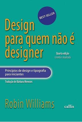 Design Para Quem Não É Designer - 4ª Ed. 2013 - Williams,Robin Williams,Robin   Hoshan.org