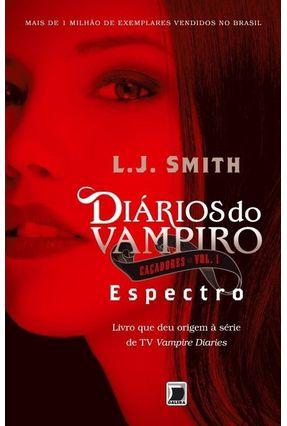 Diário do Vampiro - Espectro - Caçadores  Vol.1 - Smith,L. J. | Tagrny.org