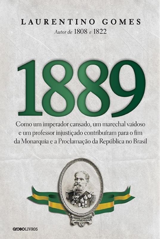 1889 - Como Um Imperador Cansado, Um Marechal Vaidoso e Um Professor  Injustiçado... - Saraiva