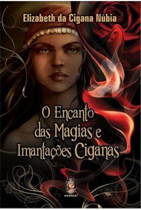 O Encanto Das Magias e Imantações Ciganas - Núbia,Elizabeth da Cigana pdf epub