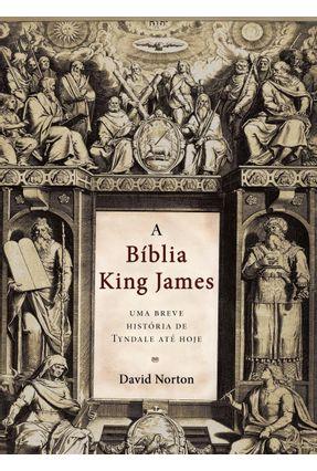 A Bíblia King James - Uma Breve História de Tyndale Até Hoje - Norton,David pdf epub