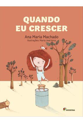 Quando Eu Crescer - Machado,Ana Maria   Nisrs.org