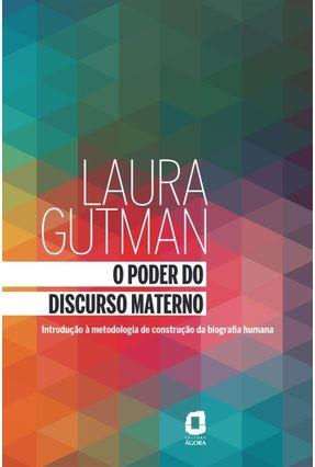 O Poder do Discurso Materno - Introdução À Metodologia de Construção da Biografia Humana - Gutman,Laura | Tagrny.org