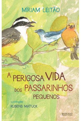 A Perigosa Vida Dos Passarinhos Pequenos - Leitão,Miriam pdf epub