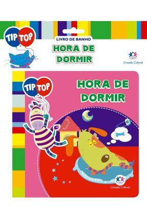 Hora de Dormir - Livro de Banho - Col. Tip Top - Editora Ciranda Cultural | Tagrny.org