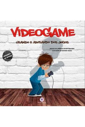 Videogame - Usando e Abusando Dos Jogos - Mallinos,Jennifer Moore   Nisrs.org