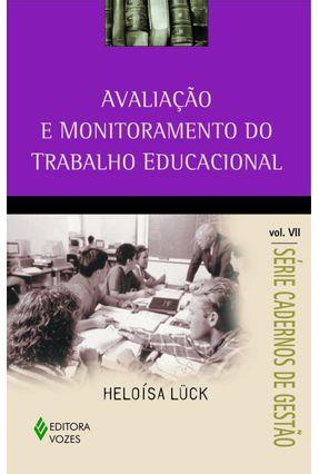 Avaliação e Monitoramento do Trabalho Educacional - Vol. VII - Lück ,Heloísa   Hoshan.org
