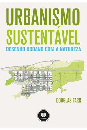Urbanismo Sustentável - Desenho Urbano Com A Natureza - Farr,Douglas | Hoshan.org