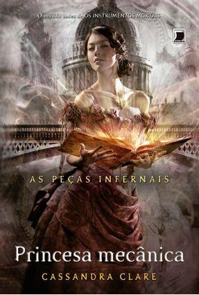 Princesa Mecânica - As Peças Infernais - Vol. 3 - Clare,Cassandra | Tagrny.org