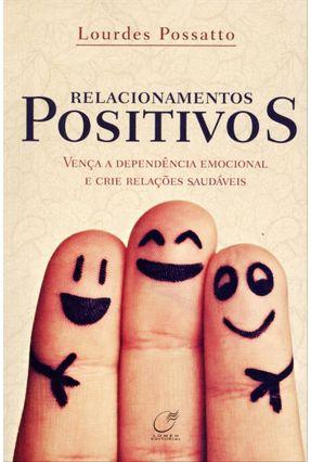 Relacionamentos Positivos - Vença A Dependência Emocional e Crie Relações Saudáveis - Possatto,Lourdes | Tagrny.org