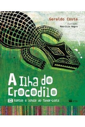 A Ilha do Crocodilo - Contos e Lendas do Timor-Leste - Costa,Geraldo pdf epub