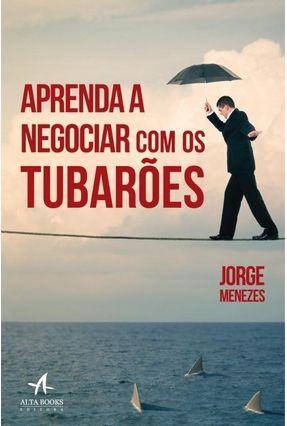 Aprenda A Negociar Com Os Tubarões - Menezes,Jorge | Hoshan.org