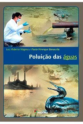 Poluição Das Águas - Col. Desafios - 3ª Ed. 2013 - Magossi,Luiz Roberto Magossi,Luiz Roberto pdf epub