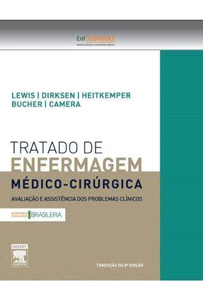 Tratado de Enfermagem Médico-cirúrgica - Avaliação e Assistência Dos Problemas... - 8ª Ed. 2013 - Dirksen,Shannon Ruff Heitkemper,Margaret McLean Camera,Ian M. Lewis,Sharon L. Bucher,Linda | Hoshan.org