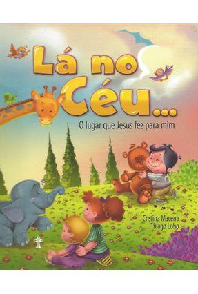 Lá No Céu... - o Lugar Que Jesus Fez Para Mim - Macena,Cristina Lobo,Thiago pdf epub