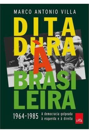 Ditadura À Brasileira - 1964-1985 A Democracia Golpeada À Esquerda e À Direita - Antonio Villa,Marco pdf epub