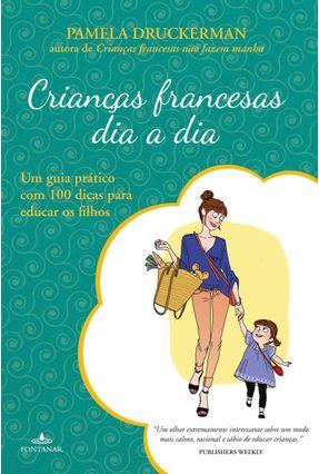 Crianças Francesas Dia A Dia - Um Guia Prático Com 100 Dicas Para Educar Os Filhos - Druckerman ,Pamela Druckerman ,Pamela | Tagrny.org